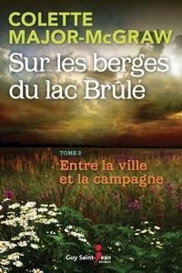 Colette Major-McGraw - Sur les berges du lac Brûlé, t  : Sur les berges du lac Brûlé, tome 2 - Entre la ville et la campagne.