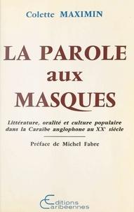 Colette Maximin - La parole aux masques - littérature, oralité et culture populaire dans la Caraïbe anglophone au XXe siècle.