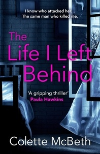 Colette McBeth - The Life I Left Behind - A must-read taut and twisty psychological thriller.