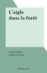 Colette Meffre et Jacques Pecnard - L'aigle dans la forêt.