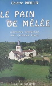 Colette Merlin - Le pain de mêlée - Campagnes jurassiennes dans l'ancienne France.