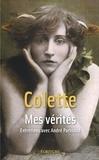 Colette et  Colette - Mes vérités - Entretiens avec André Parinaud.