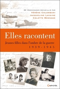 Colette Mesnage et Jacqueline Lavaine - Elles racontent - Jeunes filles dans l'ombre de la guerre 1939-1945.