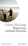 Colette Mesnage - Eloge d'une vieillesse heureuse.