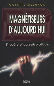 Colette Mesnage - Magnétiseurs d'aujourd'hui - Enquête et conseils pratiques.