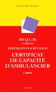 Colette Metté - Préparation et révision du certificat de capacité d'ambulancier - 100 QCM corrigés.