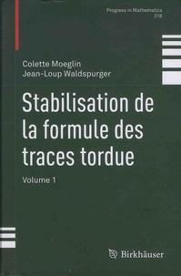 Colette Moeglin et Jean-Loup Waldspurger - Stabilisation de la formule des traces tordue - Volume 1.