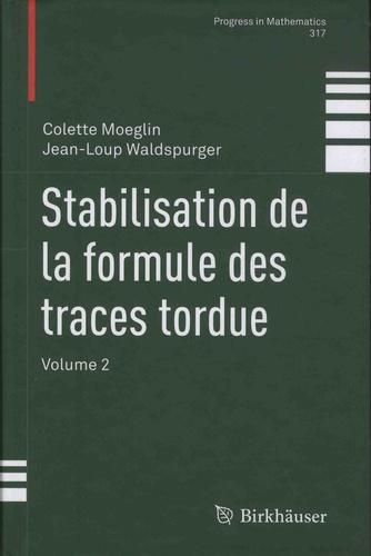 Colette Moeglin et Jean-Loup Waldspurger - Stabilisation de la formule des traces tordue - Volume 2.