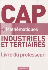 Colette Moulin-Berger et Nathalie Granjoux - Mathématiques CAP industriels et tertiaires - Livre du professeur Corrigés.