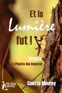 Colette Mourey - Et la lumière fut ! Krypta, la planète des insectes.