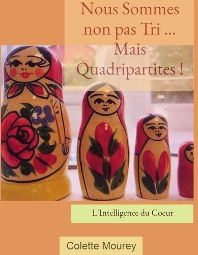 Colette Mourey - Nous Sommes non pas Tri ... Mais Quadripartites !.