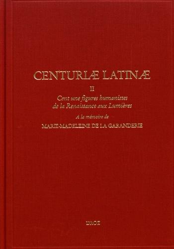 Centuriae Latinae. Volume 2, Cent une figures humanistes de la Renaissance aux Lumières - A la mémoire de Marie-Madeleine de La Garanderie