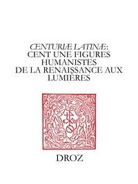 Colette Nativel - Centuriae Latinae - Volume 2, Cent une figures humanistes de la Renaissance aux Lumières - A la mémoire de Marie-Madeleine de La Garanderie.