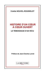 Colette Nouvel-Rousselot - Histoire d'un coeur à coeur ouvert - Le témoignage d'un vécu.