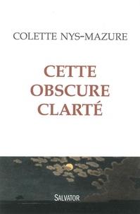 Colette Nys-Mazure - Cette obscure clarté.