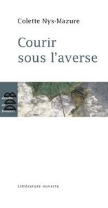 Colette Nys-Mazure - Courir sous l'averse.