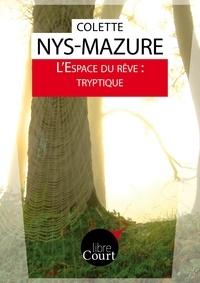 Colette Nys-Mazure et  Libre Court - L'Espace du rêve : tryptique - Nouvelle.