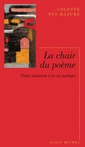 Colette Nys-Mazure et Colette Nys-Mazure - La Chair du poème - Petite initiation à la vie poétique.