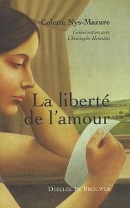 Colette Nys-Mazure et Christophe Henning - La liberté de l'amour.