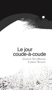 Colette Nys-Mazure et Camille Nicolle - Le jour coude-à-coude.