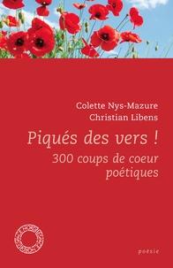 Colette Nys-Mazure et Christian Libens - Piqués des vers ! - 300 coups de coeur poétiques.