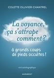 Colette Ollivier-Chantrel - La voyance ça s'attrape comment ? - A grands coups de pieds occultes !.