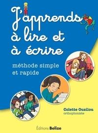 Colette Ouzilou - J'apprends à lire et à écrire - Méthode simple et rapide.