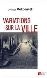 Colette Pétonnet - Variations sur la ville - Textes et conférences d'ethnologie urbaine, 1970-2010.