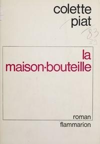 Colette Piat - La Maison-bouteille.
