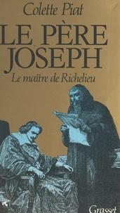Colette Piat - Le père Joseph - Le maître de Richelieu.