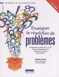 Colette Picard - Enseigner la résolution de problèmes - Accompagner les élèves de 5 à 12 ans dans le développement de la compétence à résoudre des problèmes.