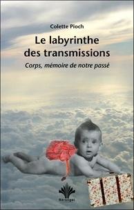 Colette Pioch - Le labyrinthe des transmissions - Corps, mémoire de notre passé.