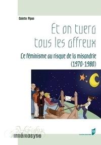 Et on tuera tous les affreux - Le féminisme au risque de la misandrie (1970-1980).pdf