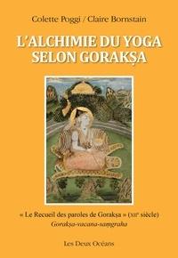 Colette Poggi - L'alchimie du yoga selon Goraksa - « Le Recueil des paroles de Goraksa » (XIIe siècle).