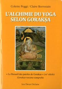 """Colette Poggi et Claire Bornstain - L'alchimie du yoga selon Goraksa - """"Le recueil des paroles de Goraksa"""" (XIIe siècle)."""