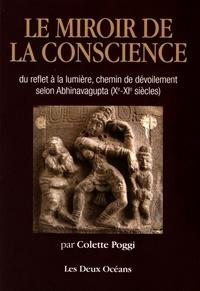 Le miroir de la conscience- Du reflet à la lumière, chemin du dévoilement selon Abhinavagupta (Xe-XIe siècles) - Colette Poggi |