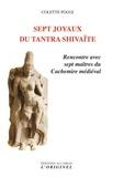 Colette Poggi - Sept joyaux du tantra shivaïte - Rencontre avec sept maîtres du Cachemire médiéval.