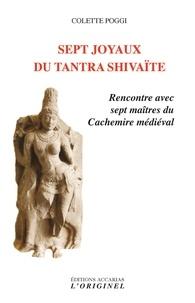 Sept joyaux du tantra shivaïte- Rencontre avec sept maîtres du Cachemire médiéval - Colette Poggi |