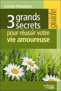 Colette Portelance - 3 grands secrets pour réussir votre vie amoureuse.