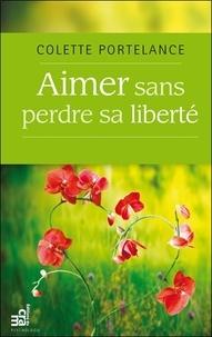 Colette Portelance - Aimer sans perdre sa liberté.