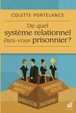 Colette Portelance - De quel système relationnel êtes-vous prisonnier ?.