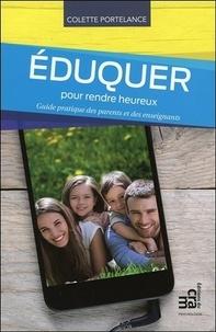 Colette Portelance - Eduquer pour rendre heureux - Guide pratique des parents et des enseignants.