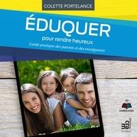 Colette Portelance et Jacqueline Landry - Éduquer pour rendre heureux.