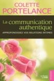 Colette Portelance - La communication authentique - Approfondissez vos relations intimes.