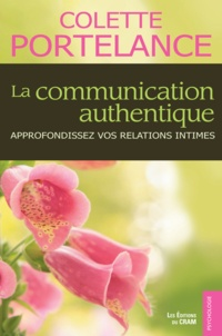 Colette Portelance - La communication authentique - Approfondissez vos relations intimes.