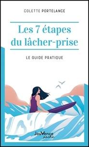 Colette Portelance - Les 7 étapes du lacher-prise - Le guide pratique.