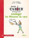 Colette Portelance - Petit cahier d'exercices pour soulager les blessures du coeur.
