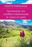 Colette Portelance - Surmonter les conflits relationnels le coeur en paix.