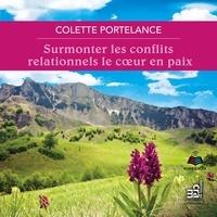 Colette Portelance et Jacqueline Landry - Surmonter les conflits relationnels le cœur en paix.