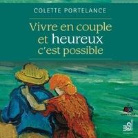 Colette Portelance et Hélène Denis - Vivre en couple et heureux, c'est possible.